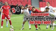 Samsunspor, Tarsus İdman Yurduna Gol Oldu Yağdı! 5-0