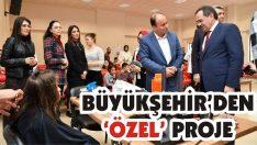 Büyükşehir'den 'Özel' Proje