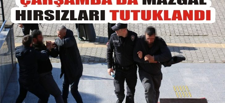Çarşamba'da Mazgal Hırsızları Tutuklandı