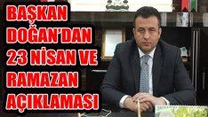 Başkan Doğan'dan 23 Nisan ve Ramazan Açıklaması