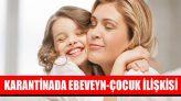 Karantinada Ebeveyn-Çocuk İlişkisi
