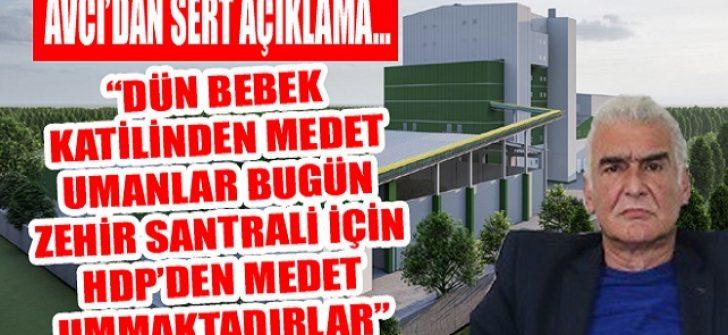 """Avcı'dan Sert Açıklama… """"Dün Bebek Katilinden Medet Umanlar Bugün Zehir Santrali İçin HDP'den Medet Ummaktadırlar"""""""