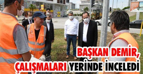 Başkan Demir, Çalışmaları Yerinde İnceledi