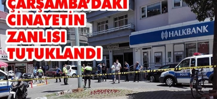 Çarşamba'daki Cinayetin Zanlısı Tutuklandı