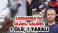 Çarşamba'da Silahlı Saldırı: 1 Ölü, 1 Yaralı