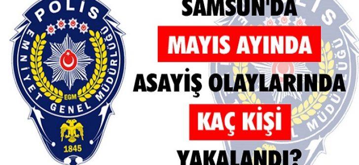 Samsun'da Mayıs Ayında Asayiş Olaylarında Kaç Kişi Yakalandı?