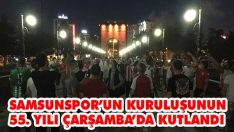 Samsunspor'un Kuruluşunun 55. Yılı Çarşamba'da Kutlandı