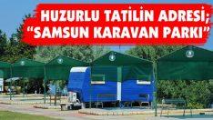 """Huzurlu Tatilin Adresi; """"Samsun Karavan Parkı"""""""