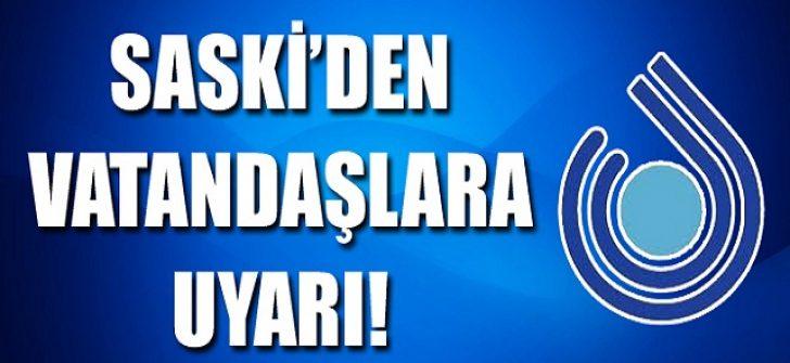 SASKİ'den Vatandaşlara Uyarı!