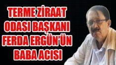 Terme Ziraat Odası Başkanı Ergün'ün Baba Acısı