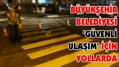 Büyükşehir Belediyesi 'Güvenli Ulaşım' İçin Yollarda