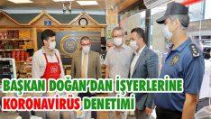 Başkan Doğan'dan İşyerlerine Koronavirüs Denetimi