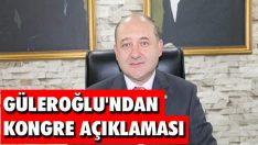 Güleroğlu'ndan Kongre Açıklaması