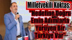 """Milletvekili Köktaş: """"Hedefine Doğru Emin Adımlarla Yürüyen Bir Türkiye Var"""""""