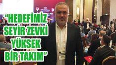 """""""Hedefimiz Seyir Zevki Yüksek Bir Takım"""""""