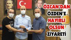 Özcan'dan Özden'e Hayırlı Olsun Ziyareti