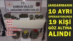 JANDARMANIN OPERASYONLARINDA 19 KİŞİ GÖZ ALTINA ALINDI