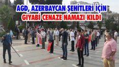 AGD, Azerbaycan Şehitleri İçin Gıyabi Cenaze Namazı Kıldı