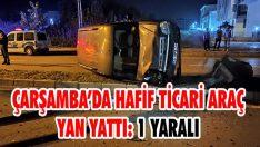 Çarşamba'da Hafif Ticari Araç Yan Yattı: 1 Yaralı
