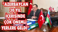 """""""Azerbaycan 30 Yıl İçerisinde Çok Önemli Yerlere Geldi"""""""