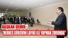 """Başkan Demir: """"Herkes Görevini Layıkı İle Yapmak Zorunda"""""""