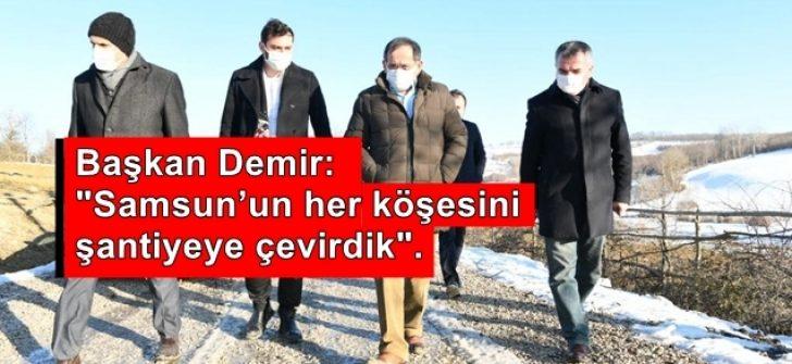 """Başkan Demir : """"Samsun'un her köşesini şantiyeye çevirdik""""."""