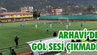 Arhavi'de Gol Sesi Çıkmadı