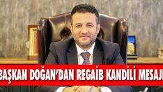 Başkan Doğan'dan Regaib Kandili Mesajı