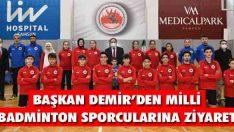 Başkan Demir'den Milli Badminton Sporcularına Ziyaret