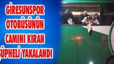 Giresunspor Otobüsünün Camını Kıran Şüpheli Yakalandı