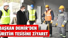 Başkan Demir'den Üretim Tesisine Ziyaret