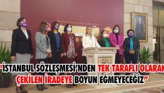 """""""İstanbul Sözleşmesi'nden Tek Taraflı Olarak Çekilen İradeye Boyun Eğmeyeceğiz"""""""