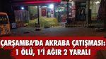 Çarşamba'da Akraba Çatışması: 1 Ölü, 1'i Ağır 2 Yaralı