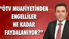"""""""ÖTV Muafiyetinden Engelliler Ne Kadar Faydalanıyor?"""""""