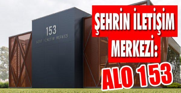Şehrin İletişim Merkezi: ALO 153