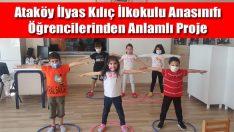 Ataköy İlyas Kılıç İlkokulu Anasınıfı Öğrencilerinden Anlamlı Proje