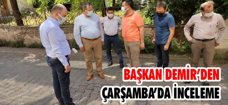 Başkan Demir'den Çarşamba'da İnceleme