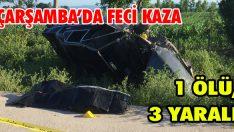 Çarşamba'da Feci Kaza: 1 Ölü, 3 Yaralı