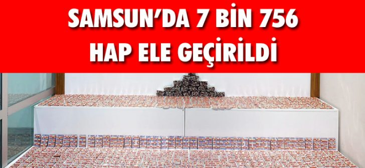Samsun'da 7 Bin 756 Hap Ele Geçirildi