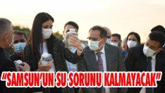 """""""Samsun'un Su Sorunu Kalmayacak"""""""