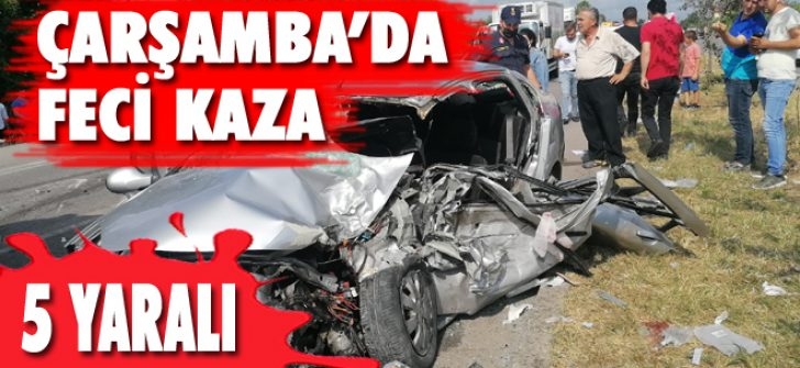 Çarşamba'da Feci Kaza: 5 Yaralı