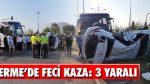 Terme'de Feci Kaza: 3 Yaralı