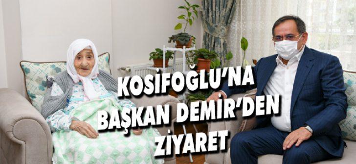 Kosifoğlu'na Başkan Demir'den Ziyaret