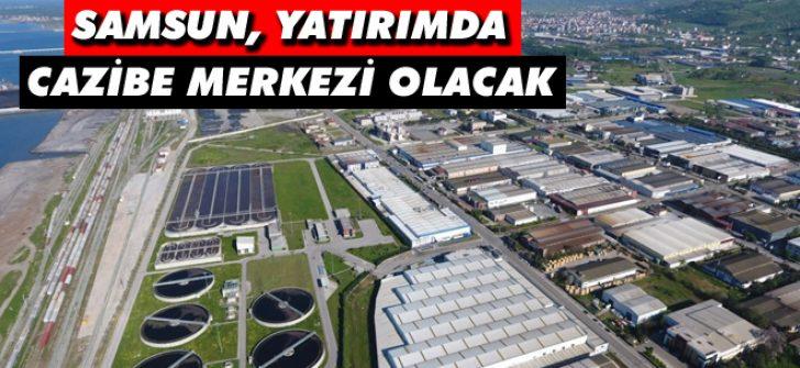 Samsun, Yatırımda Cazibe Merkezi Olacak