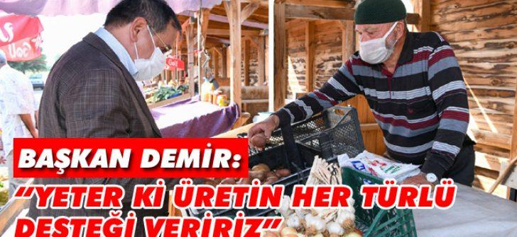 """Başkan Demir: """"Yeter Ki Üretin Her Türlü Desteği Veririz"""""""