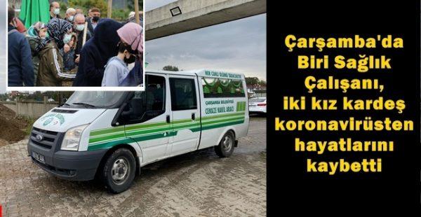 Çarşamba'da iki kız kardeş koronavirüsten hayatlarını kaybetti