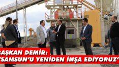"""Başkan Demir: """"Samsun'u Yeniden İnşa Ediyoruz"""